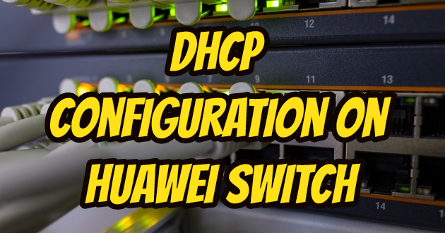 DHCP Configuration on Huawei Switch