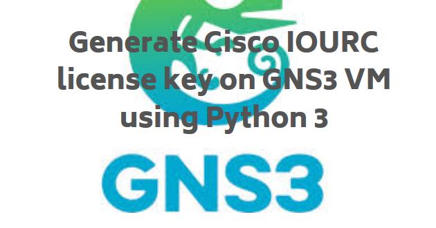 Generate Cisco IOURC license key on GNS3 VM using Python 3