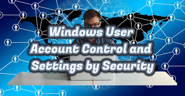 Windows User Account Control and Settings by Security