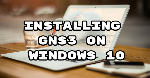 What is GNS3? GNS3 Setup on Windows 10