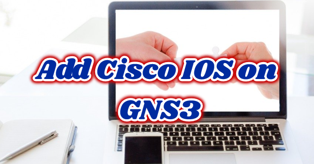 Add Cisco IOS on GNS3