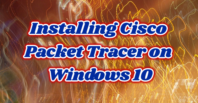 Installing Cisco Packet Tracer on Windows