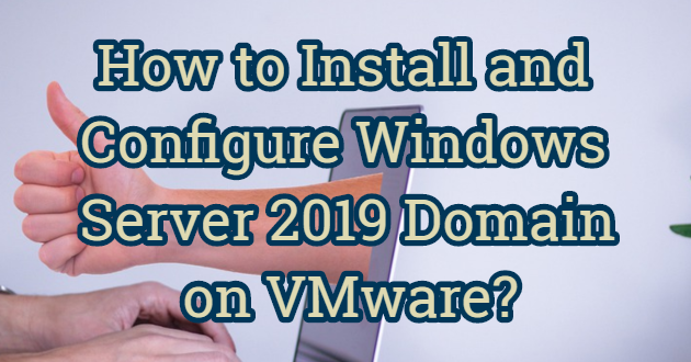 How to Install and Configure Windows Server 2019 Domain on VMware?