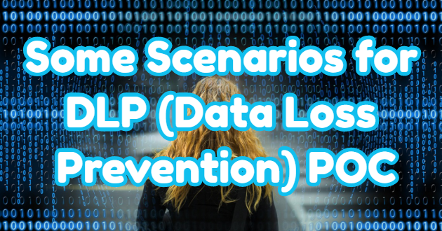 Some Scenarios for DLP (Data Loss Prevention) POC