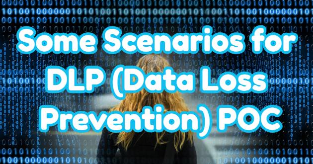 Some Scenarios for DLP (Data Loss Prevention) POC