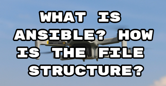 What is Ansible? How is the file structure?