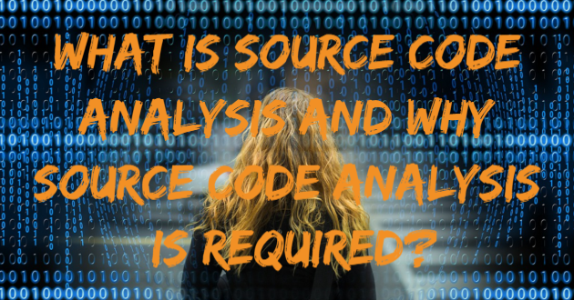 What is Source Code Analysis and Why Source Code Analysis is Required?