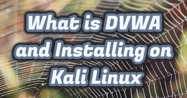 What is DVWA and Installing on Kali Linux
