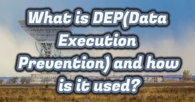 What is DEP(Data Execution Prevention) and how is it used?