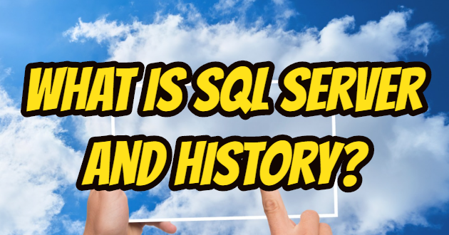 What is SQL Server and History?