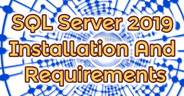 SQL Server 2019 Installation And Requirements