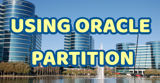 USING ORACLE PARTITION