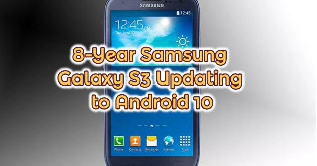 8-Year Samsung Galaxy S3 Updating to Android 10