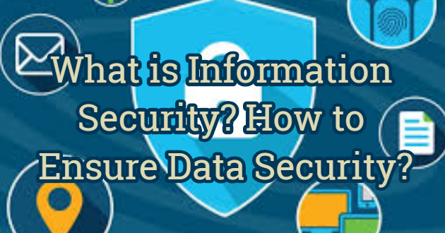 What is Information Security? How to Ensure Data Security?