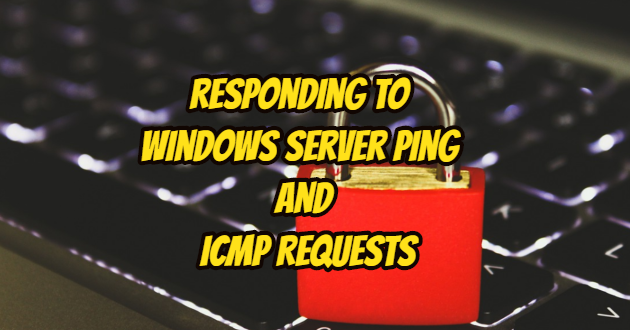 Responding to Windows Server Ping and ICMP Requests