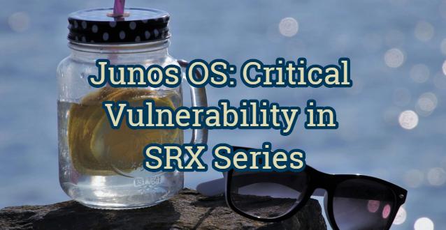 Junos OS: Critical Vulnerability in SRX Series