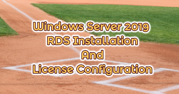 Windows Server 2019 RDS Installation And License Configuration