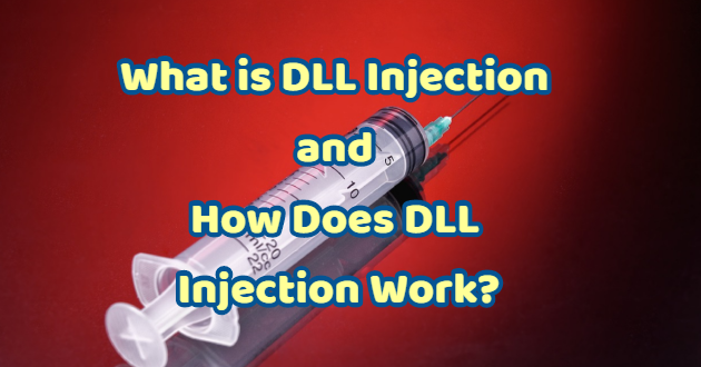 What is DLL Injection and How Does DLL Injection Work?