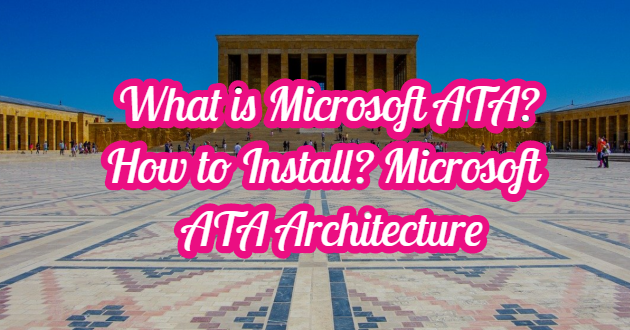 What is Microsoft ATA? How to Install? Microsoft  ATA Architecture