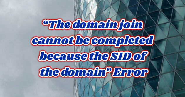 """""""The domain join cannot be completed because the SID of the domain"""" Error"""