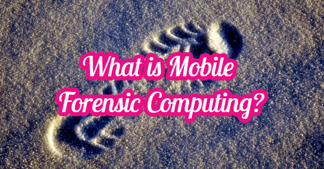 What is Mobile Forensic Computing?