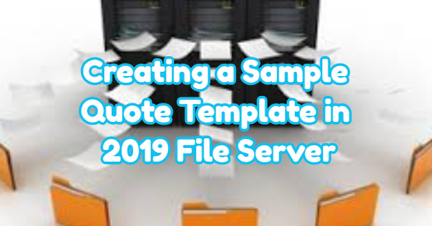 Creating a Sample Quote Template in 2019 File Server