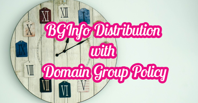 BGInfo Distribution with Domain Group Policy