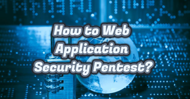 How to Web Application Security Pentest?