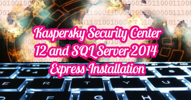 Kaspersky Security Center 12 and SQL Server 2014 Express Installation