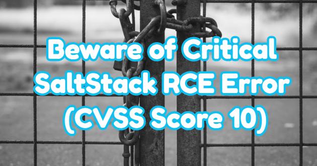 Beware of Critical SaltStack RCE Error (CVSS Score 10)