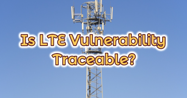Is LTE Vulnerability Traceable?