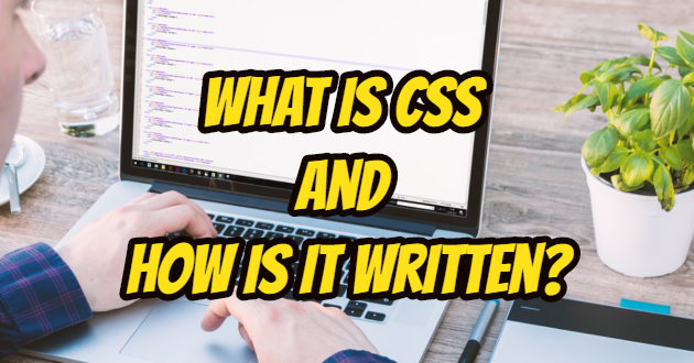 What is CSS and How is it Written?