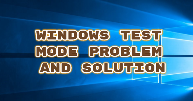 Windows Test Mode Problem And Solution