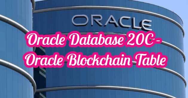 Oracle Database 20C – Oracle Blockchain Table