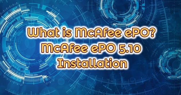 What is McAfee ePO? McAfee ePO 5.10 Installation