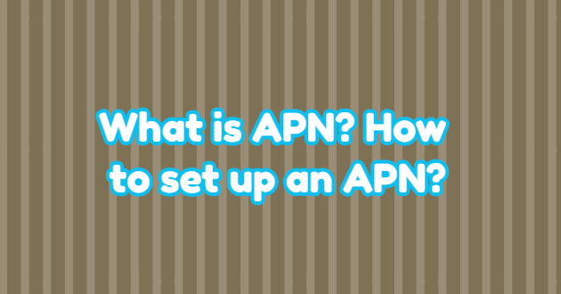 What is APN? How to set up an APN?
