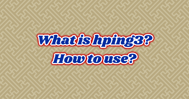What is hping3? How to use?