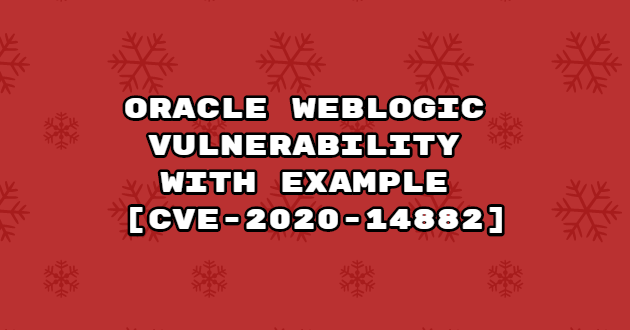 Oracle WebLogic Vulnerability With Example [CVE-2020-14882]