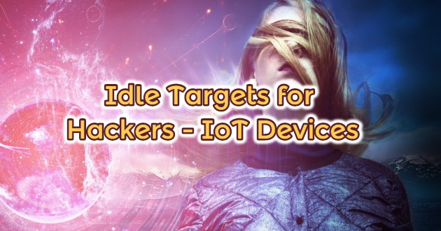Idle Targets for Hackers – IoT Devices