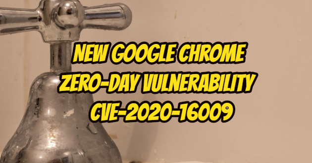 New Google Chrome Zero-Day vulnerability(CVE-2020-16009) – Google Chrome update