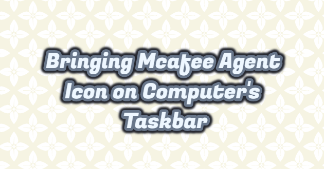 Bringing Mcafee Agent Icon on Computer's Taskbar
