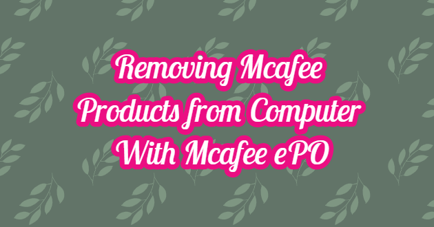 Removing Mcafee Products from Computer with Mcafee ePO