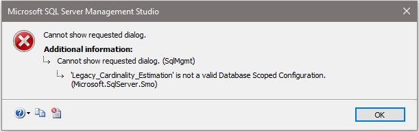 """""""Legacy_Cardinality_Estimation 'is not a valid Database Scoped Configuration. (Microsoft.SqlServer.Smo)"""" Error"""
