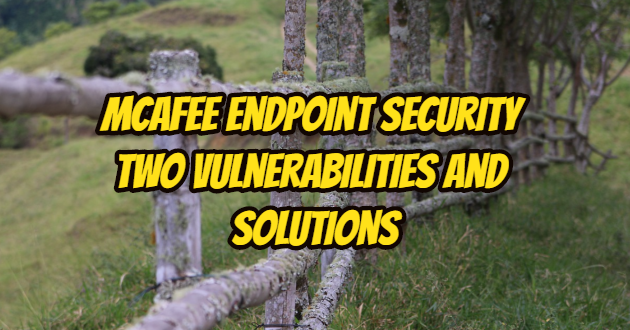 McAfee Endpoint Security Two Vulnerabilities and Solutions