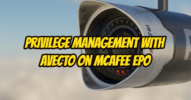 What is Avecto? Privilege Management with Avecto on Mcafee ePO