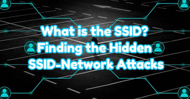 What is the SSID? Finding the Hidden SSID-Network Attacks
