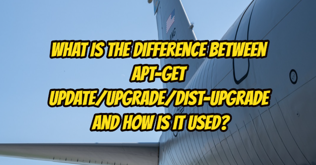 What is the Difference Between apt-get update/upgrade/dist-upgrade and How is it Used?