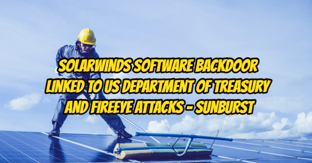 SolarWinds Software Backdoor Linked to US Department of Treasury and FireEye Attacks – SUNBURST