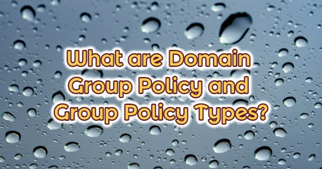 What are Domain Group Policy and Group Policy Types?
