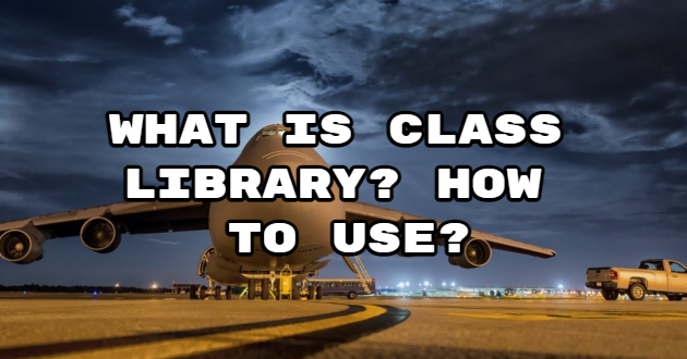 What is Class Library? How to use?
